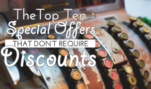 Top 10 Special Offer Ideas That DON'T Involve Discounts