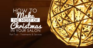 How to Make the Most of Christmas in Your Salon – Part 2