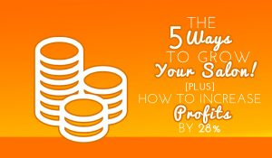 The 5 Ways to Grow Your Salon: How to Increase Your Profits by 28%